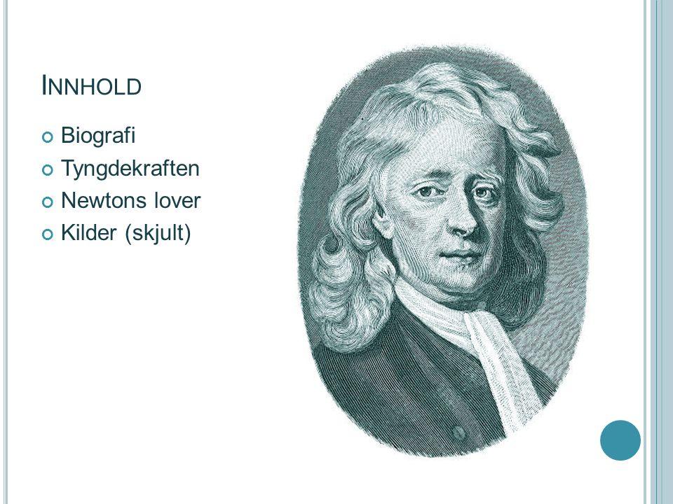 I NNHOLD Biografi Tyngdekraften Newtons lover Kilder (skjult)