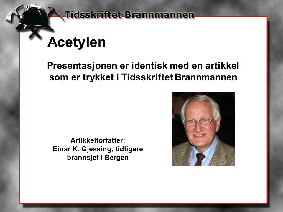 Acetylen Presentasjonen er identisk med en artikkel som er trykket i Tidsskriftet Brannmannen Artikkelforfatter: Einar K. Gjessing, tidligere brannsje