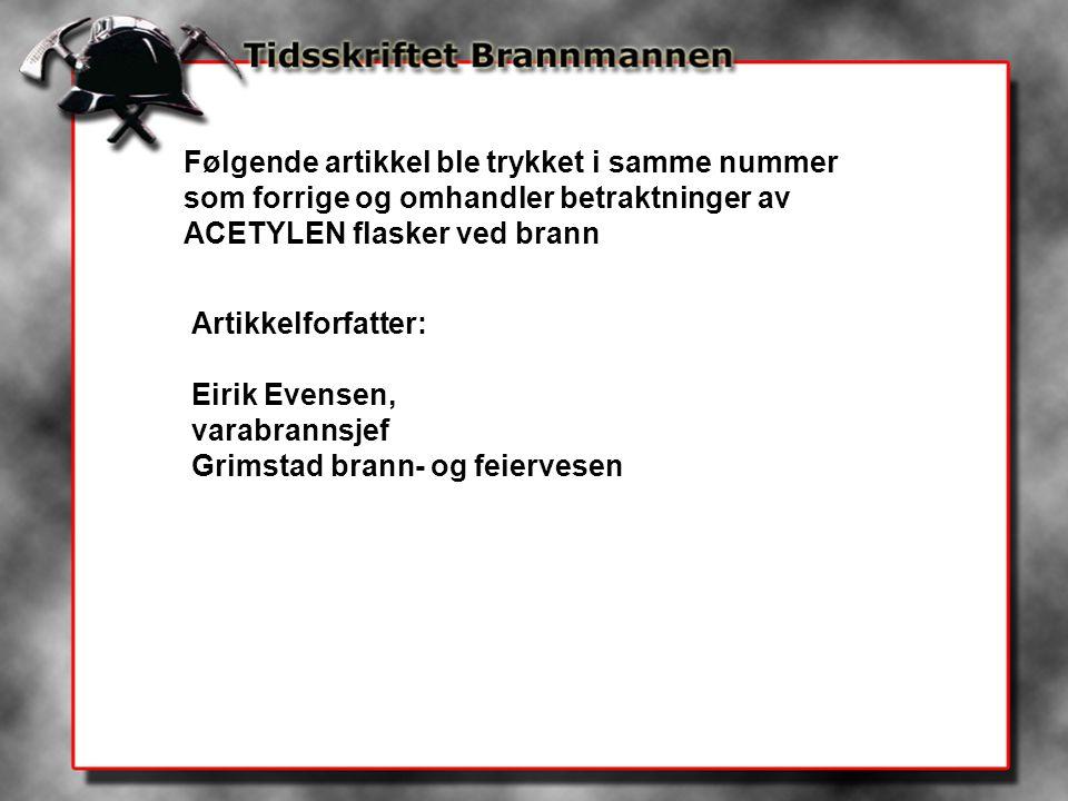 Følgende artikkel ble trykket i samme nummer som forrige og omhandler betraktninger av ACETYLEN flasker ved brann Artikkelforfatter: Eirik Evensen, va