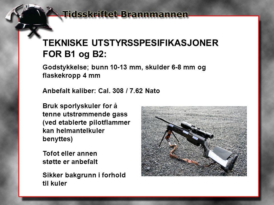 TEKNISKE UTSTYRSSPESIFIKASJONER FOR B1 og B2: Godstykkelse; bunn 10-13 mm, skulder 6-8 mm og flaskekropp 4 mm Anbefalt kaliber: Cal. 308 / 7.62 Nato B