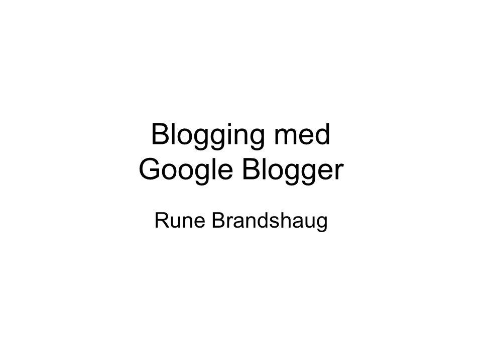 Blogging med Google Blogger Rune Brandshaug