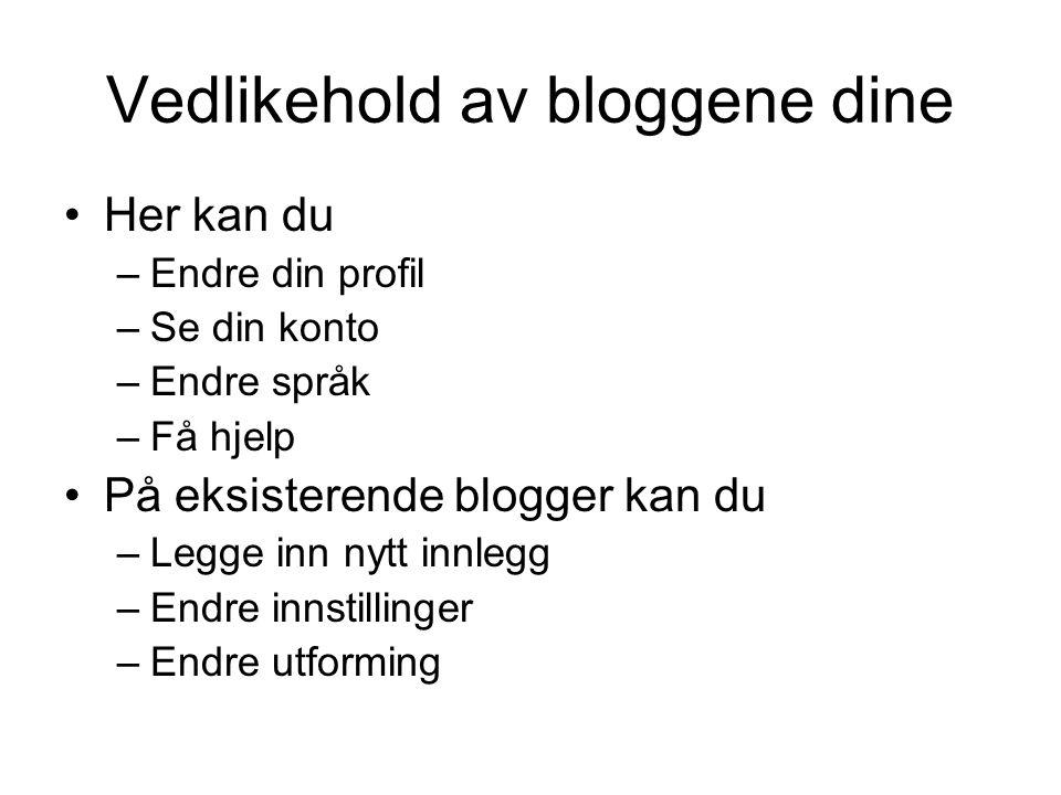 Vedlikehold av bloggene dine Her kan du –Endre din profil –Se din konto –Endre språk –Få hjelp På eksisterende blogger kan du –Legge inn nytt innlegg