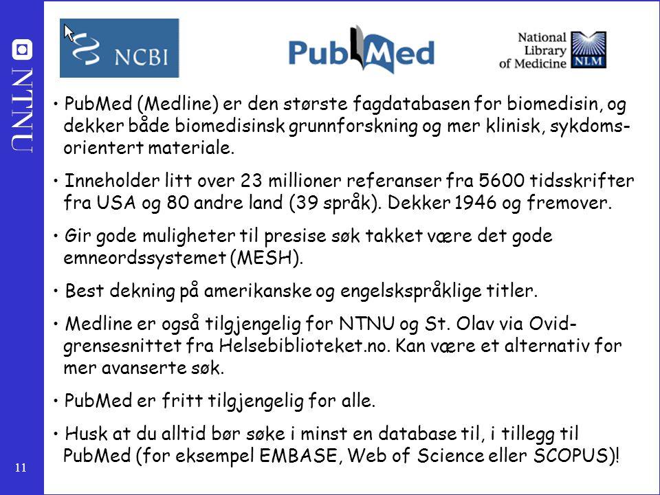 11 PubMed (Medline) er den største fagdatabasen for biomedisin, og dekker både biomedisinsk grunnforskning og mer klinisk, sykdoms- orientert material