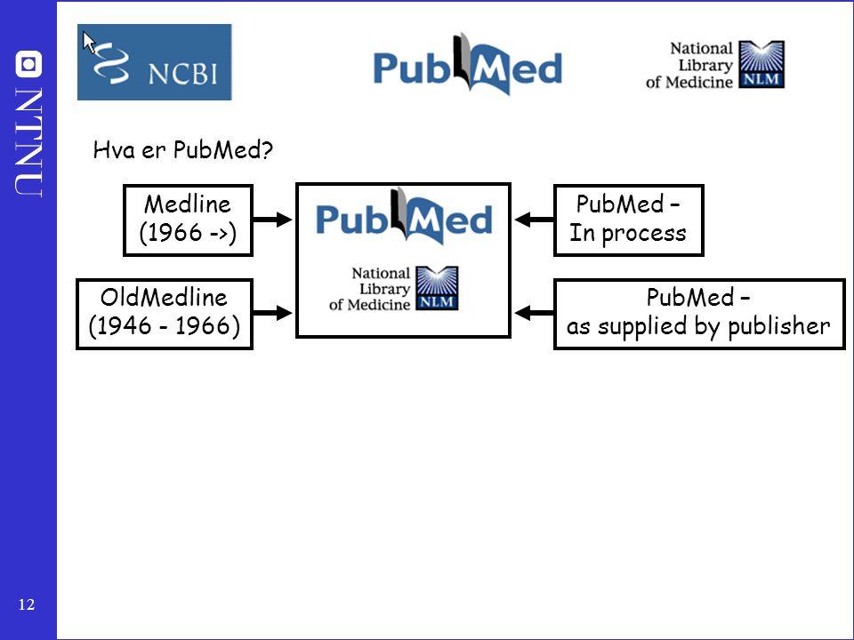 12 Medline (1966 ->) OldMedline (1946 - 1966) PubMed – In process PubMed – as supplied by publisher Hva er PubMed?