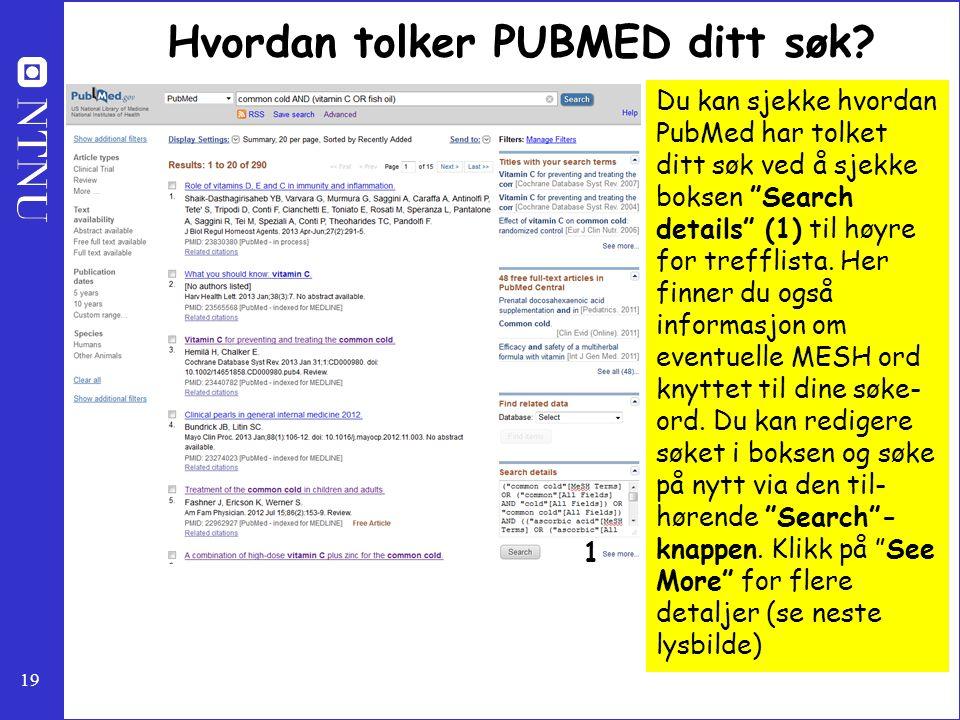 """19 Hvordan tolker PUBMED ditt søk? Du kan sjekke hvordan PubMed har tolket ditt søk ved å sjekke boksen """"Search details"""" (1) til høyre for trefflista."""