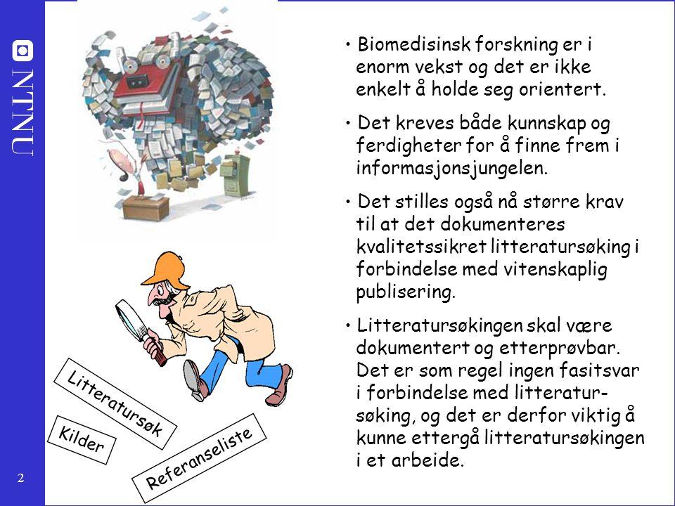 2 Biomedisinsk forskning er i enorm vekst og det er ikke enkelt å holde seg orientert. Det kreves både kunnskap og ferdigheter for å finne frem i info
