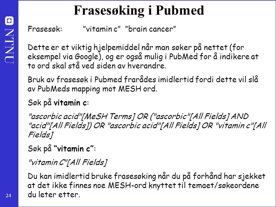 """24 Frasesøking i Pubmed Frasesøk:""""vitamin c"""" """"brain cancer"""" Dette er et viktig hjelpemiddel når man søker på nettet (for eksempel via Google), og er o"""
