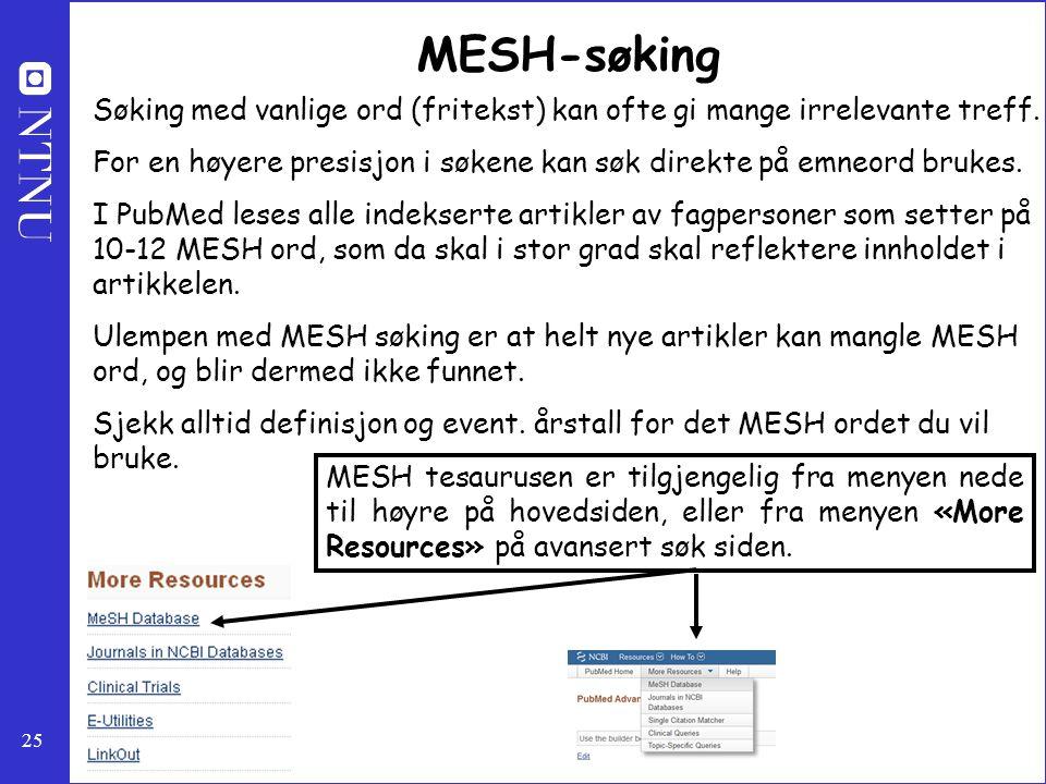25 MESH-søking Søking med vanlige ord (fritekst) kan ofte gi mange irrelevante treff. For en høyere presisjon i søkene kan søk direkte på emneord bruk