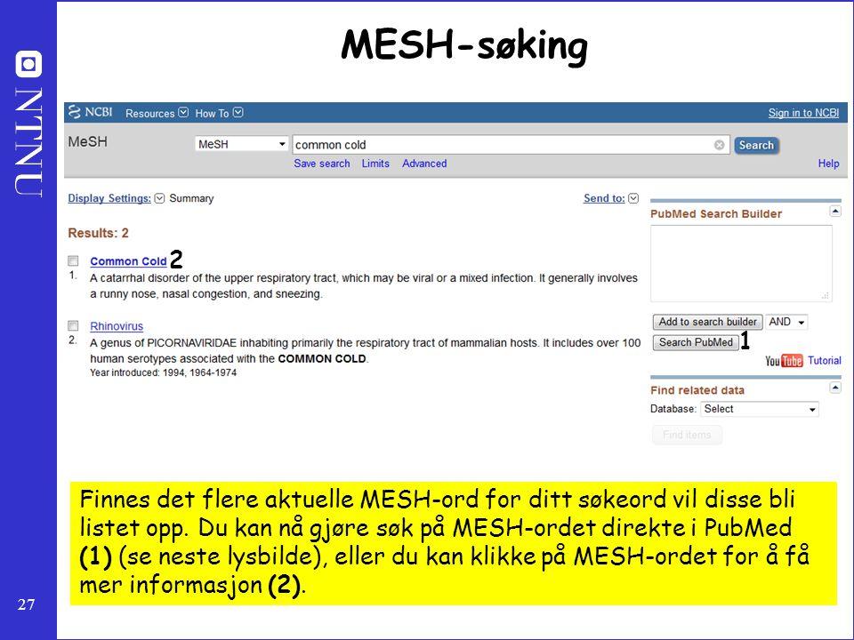27 MESH-søking Finnes det flere aktuelle MESH-ord for ditt søkeord vil disse bli listet opp. Du kan nå gjøre søk på MESH-ordet direkte i PubMed (1) (s