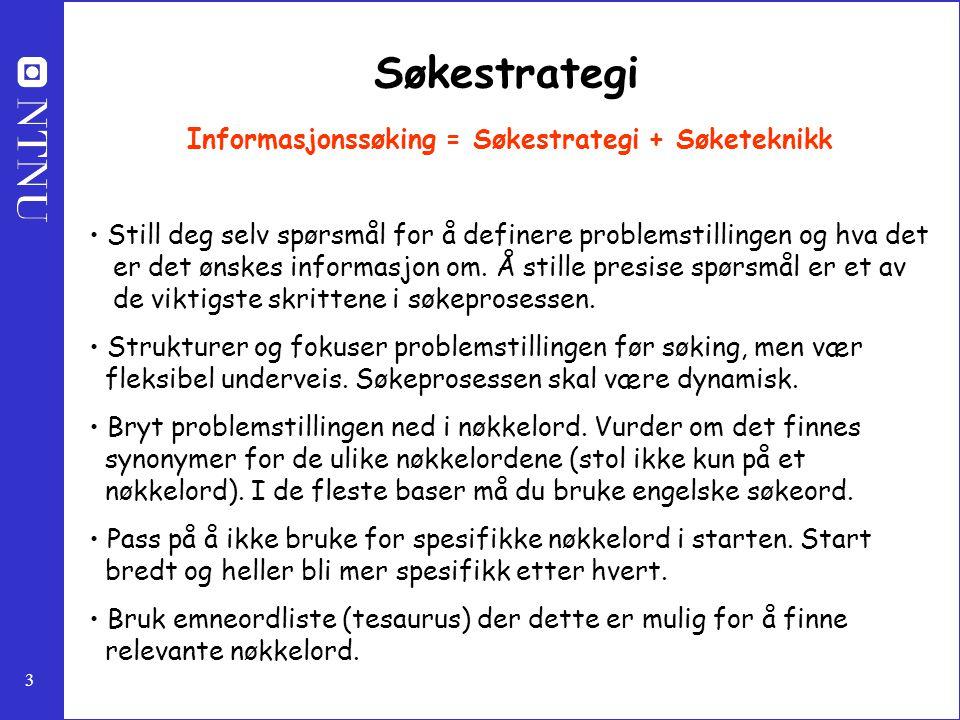 3 Søkestrategi Informasjonssøking = Søkestrategi + Søketeknikk Still deg selv spørsmål for å definere problemstillingen og hva det er det ønskes infor