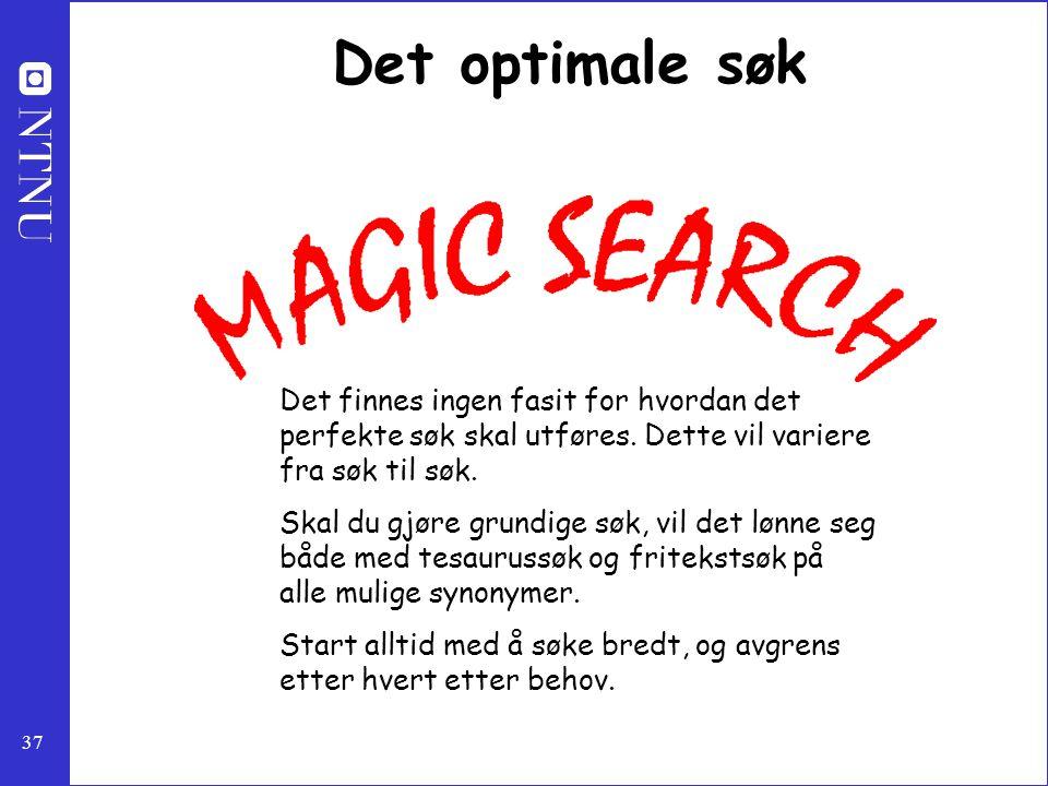 37 Det optimale søk Det finnes ingen fasit for hvordan det perfekte søk skal utføres. Dette vil variere fra søk til søk. Skal du gjøre grundige søk, v