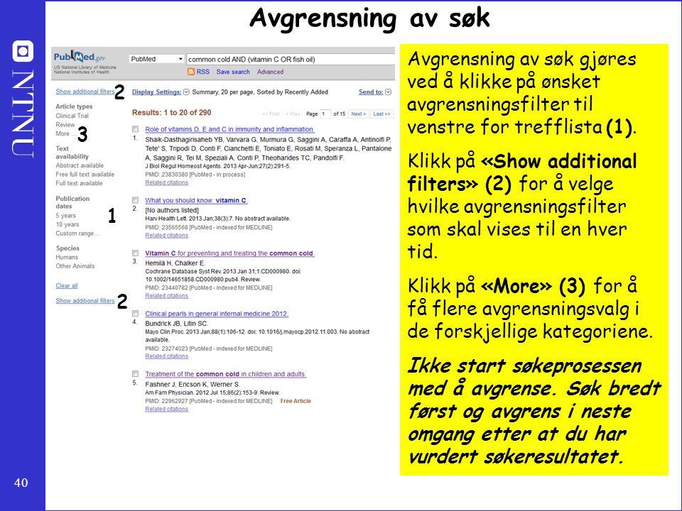 40 Avgrensning av søk Avgrensning av søk gjøres ved å klikke på ønsket avgrensningsfilter til venstre for trefflista (1). Klikk på «Show additional fi