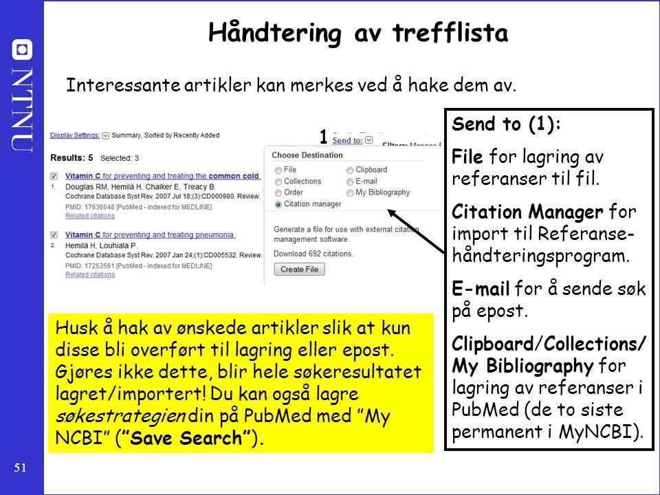51 Håndtering av trefflista Interessante artikler kan merkes ved å hake dem av. Send to (1): File for lagring av referanser til fil. Citation Manager