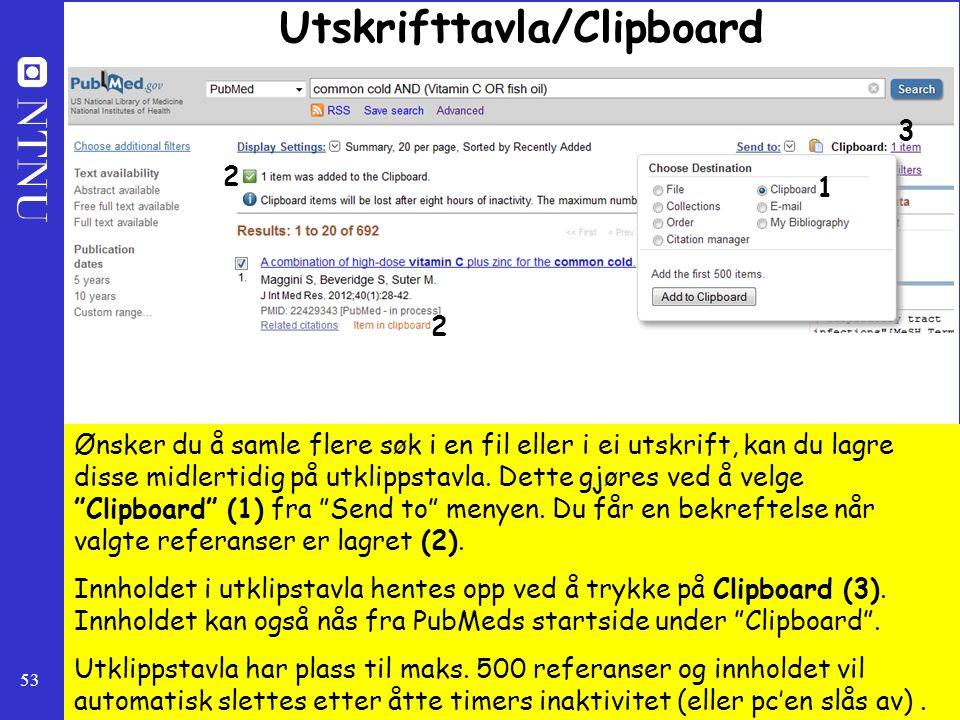 53 Utskrifttavla/Clipboard Ønsker du å samle flere søk i en fil eller i ei utskrift, kan du lagre disse midlertidig på utklippstavla. Dette gjøres ved