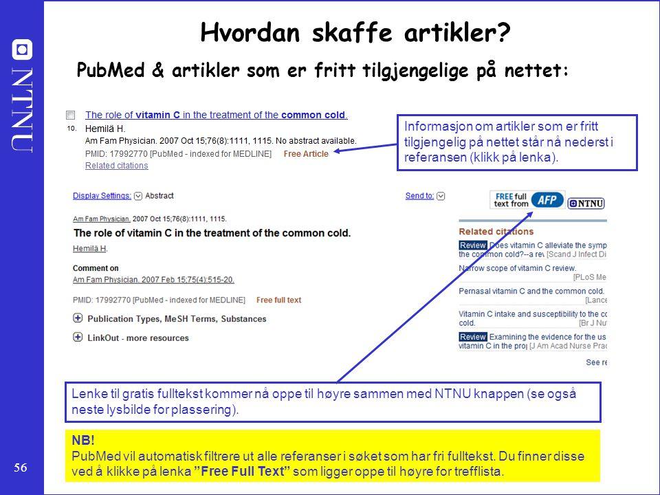 56 Hvordan skaffe artikler? PubMed & artikler som er fritt tilgjengelige på nettet: Informasjon om artikler som er fritt tilgjengelig på nettet står n