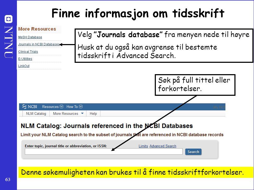 """63 Finne informasjon om tidsskrift Velg """"Journals database"""" fra menyen nede til høyre Husk at du også kan avgrense til bestemte tidsskrift i Advanced"""