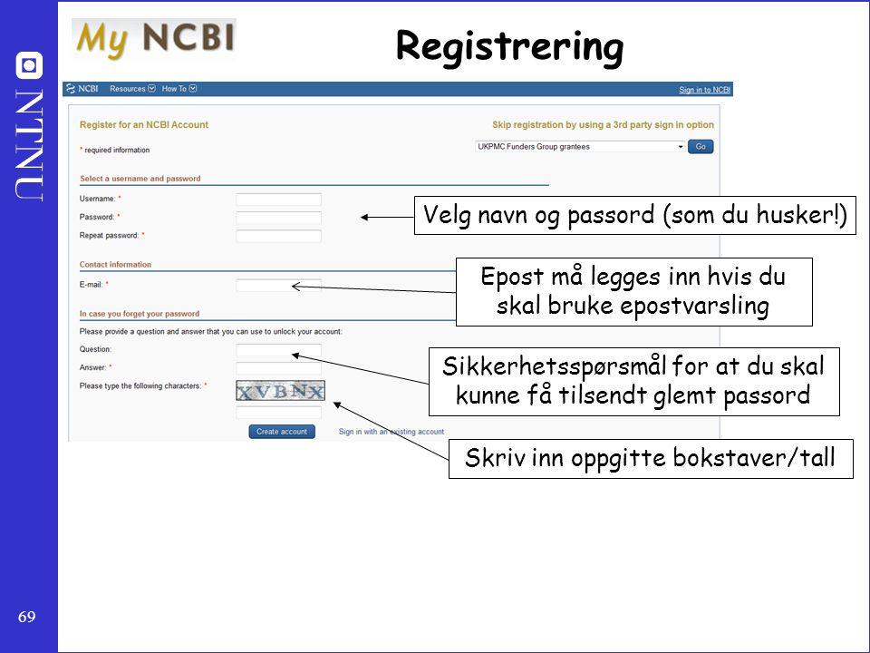 69 Registrering Skriv inn oppgitte bokstaver/tall Velg navn og passord (som du husker!) Sikkerhetsspørsmål for at du skal kunne få tilsendt glemt pass