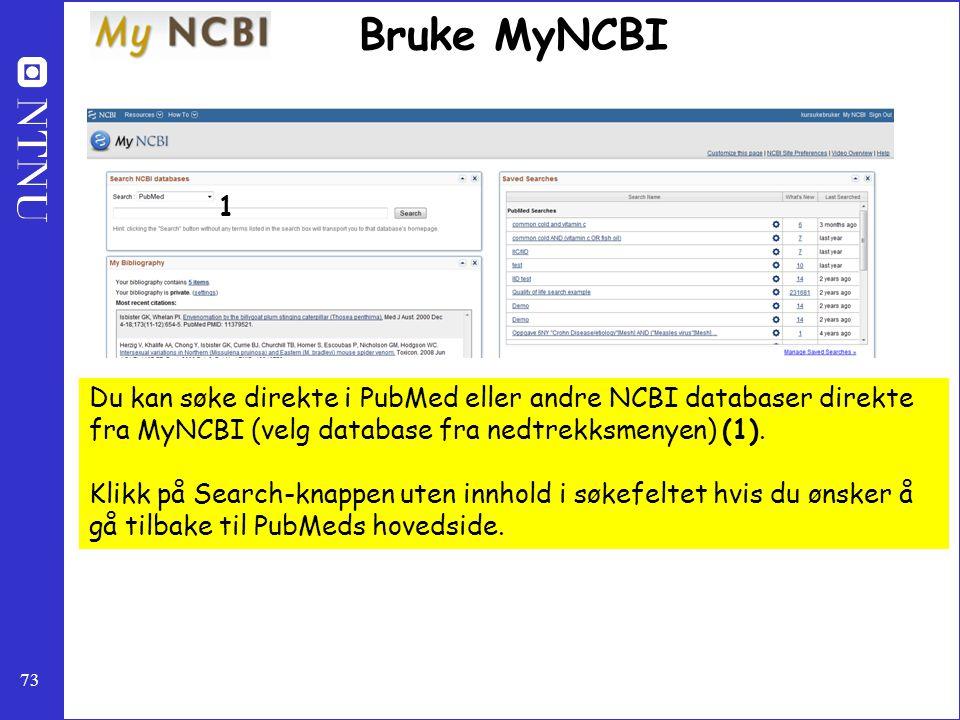 73 Bruke MyNCBI Du kan søke direkte i PubMed eller andre NCBI databaser direkte fra MyNCBI (velg database fra nedtrekksmenyen) (1). Klikk på Search-kn