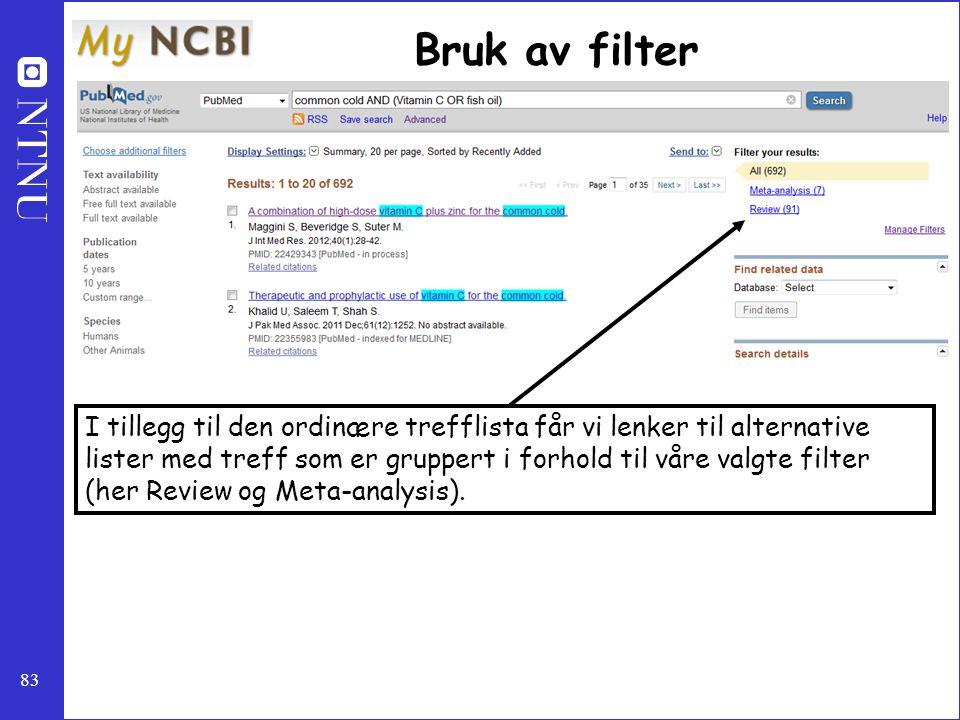83 Bruk av filter I tillegg til den ordinære trefflista får vi lenker til alternative lister med treff som er gruppert i forhold til våre valgte filte