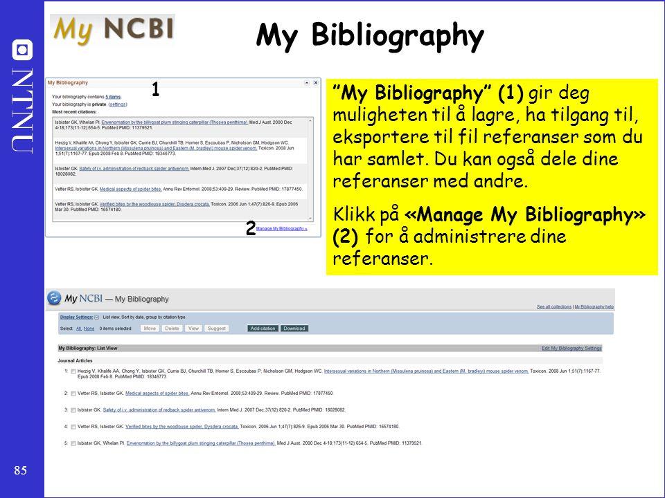 """85 My Bibliography """"My Bibliography"""" (1) gir deg muligheten til å lagre, ha tilgang til, eksportere til fil referanser som du har samlet. Du kan også"""
