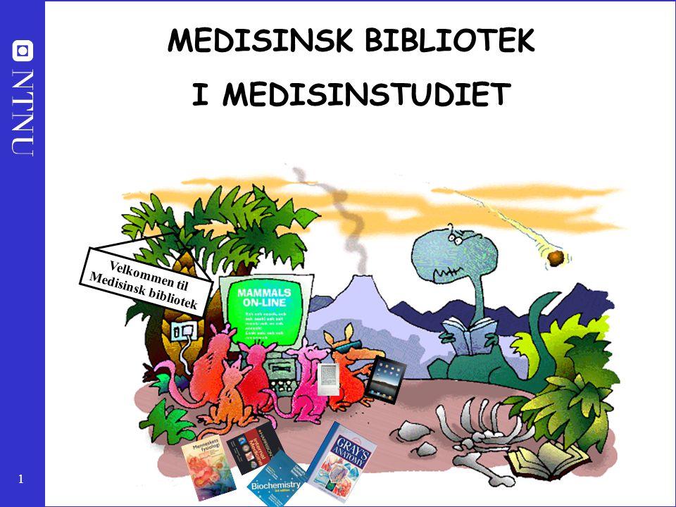 1 MEDISINSK BIBLIOTEK I MEDISINSTUDIET Velkommen til Medisinsk bibliotek