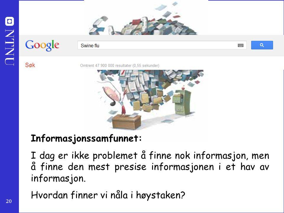 20 Informasjonssamfunnet: I dag er ikke problemet å finne nok informasjon, men å finne den mest presise informasjonen i et hav av informasjon. Hvordan
