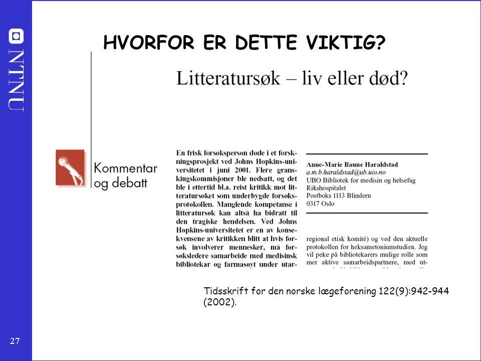 27 HVORFOR ER DETTE VIKTIG? Tidsskrift for den norske lægeforening 122(9):942-944 (2002).