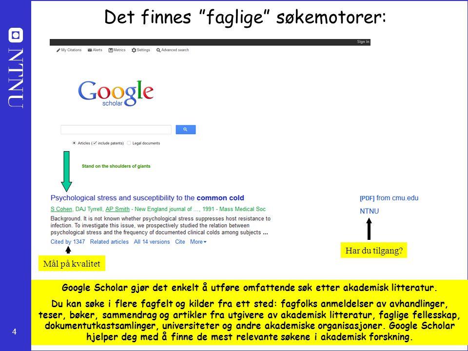 """4 Det finnes """"faglige"""" søkemotorer: Google Scholar gjør det enkelt å utføre omfattende søk etter akademisk litteratur. Du kan søke i flere fagfelt og"""