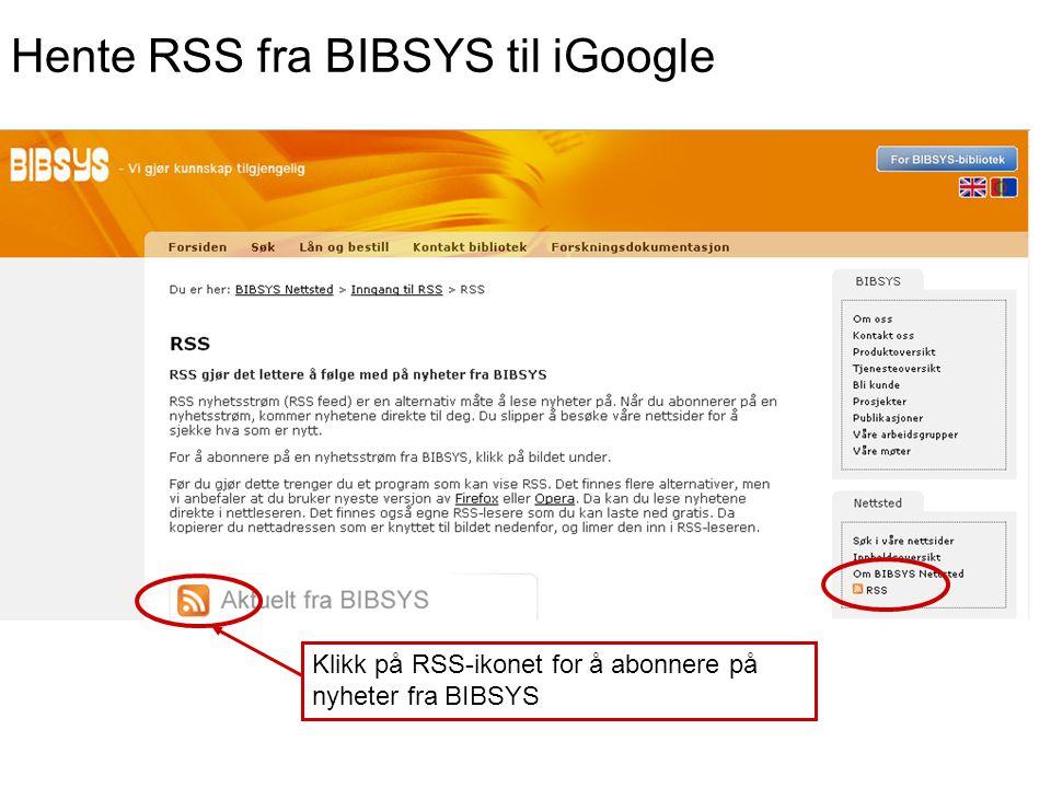 Hente RSS fra BIBSYS til iGoogle Klikk på RSS-ikonet for å abonnere på nyheter fra BIBSYS
