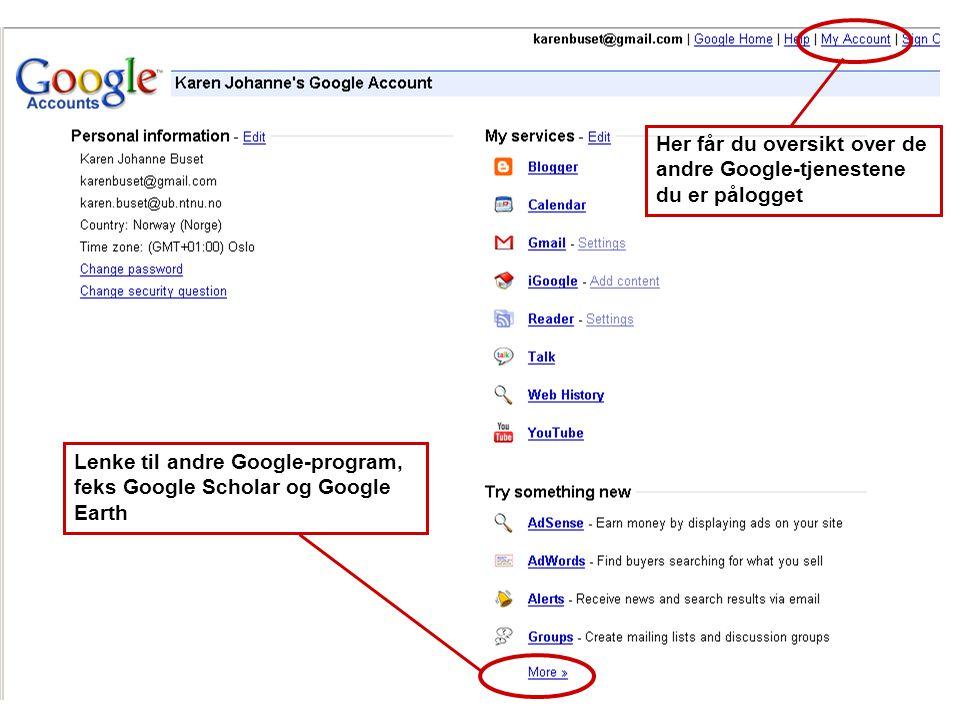 Her får du oversikt over de andre Google-tjenestene du er pålogget Lenke til andre Google-program, feks Google Scholar og Google Earth