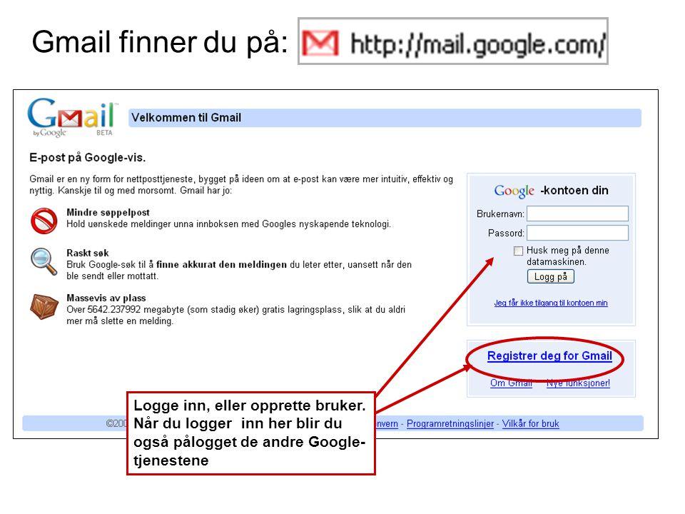 Gmail finner du på: Logge inn, eller opprette bruker.