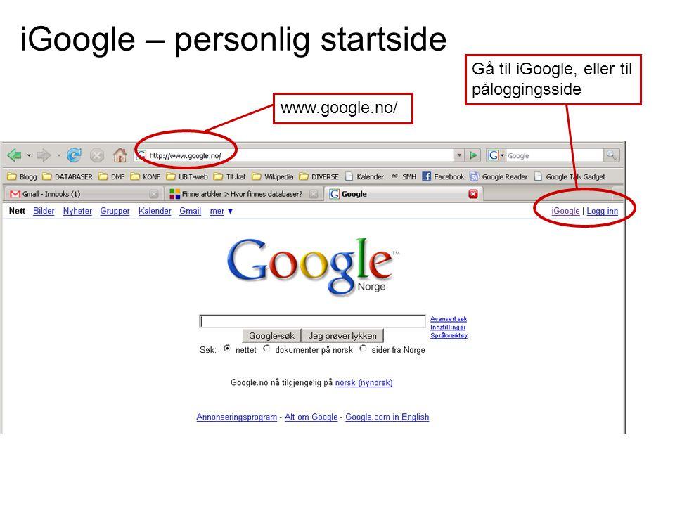 iGoogle – personlig startside Gå til iGoogle, eller til påloggingsside www.google.no/