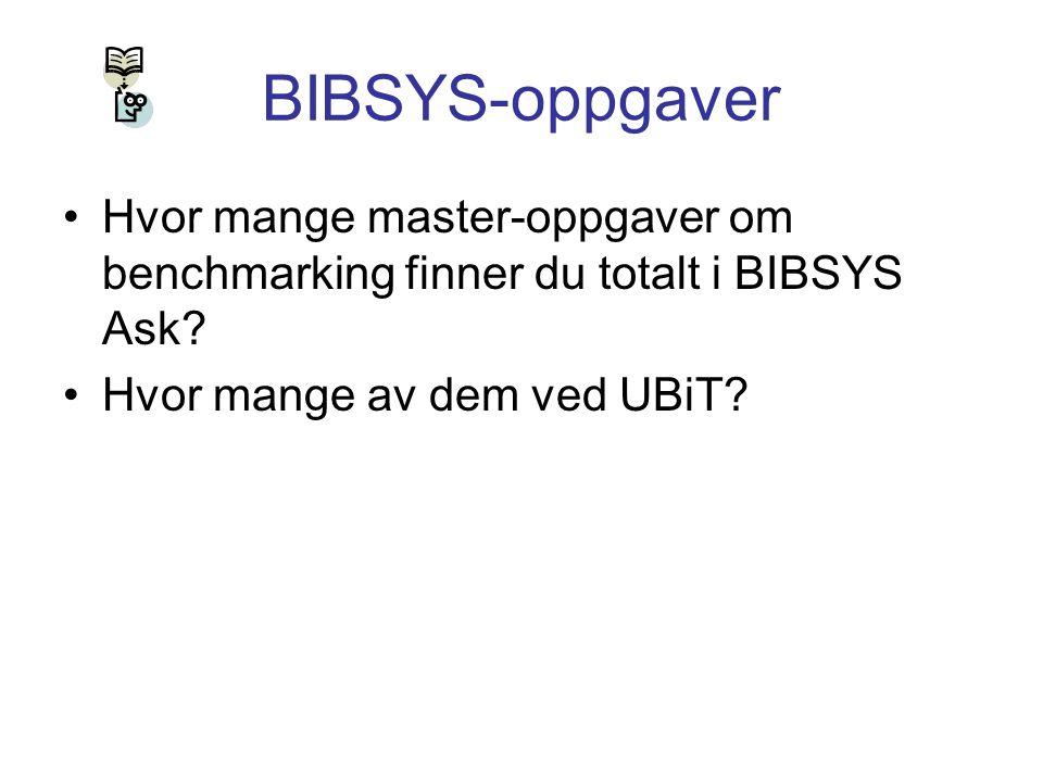 BIBSYS-oppgaver Hvor mange master-oppgaver om benchmarking finner du totalt i BIBSYS Ask? Hvor mange av dem ved UBiT?