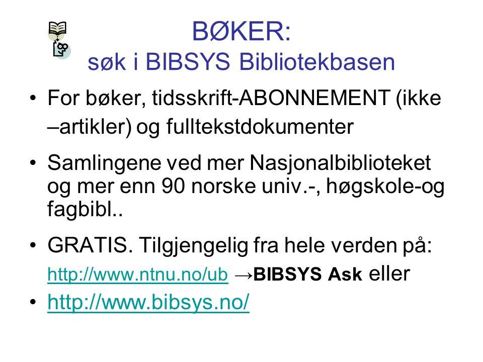 BØKER: søk i BIBSYS Bibliotekbasen For bøker, tidsskrift-ABONNEMENT (ikke –artikler) og fulltekstdokumenter Samlingene ved mer Nasjonalbiblioteket og