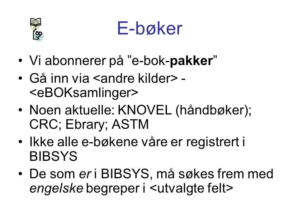 """E-bøker Vi abonnerer på """"e-bok-pakker"""" Gå inn via - Noen aktuelle: KNOVEL (håndbøker); CRC; Ebrary; ASTM Ikke alle e-bøkene våre er registrert i BIBSY"""