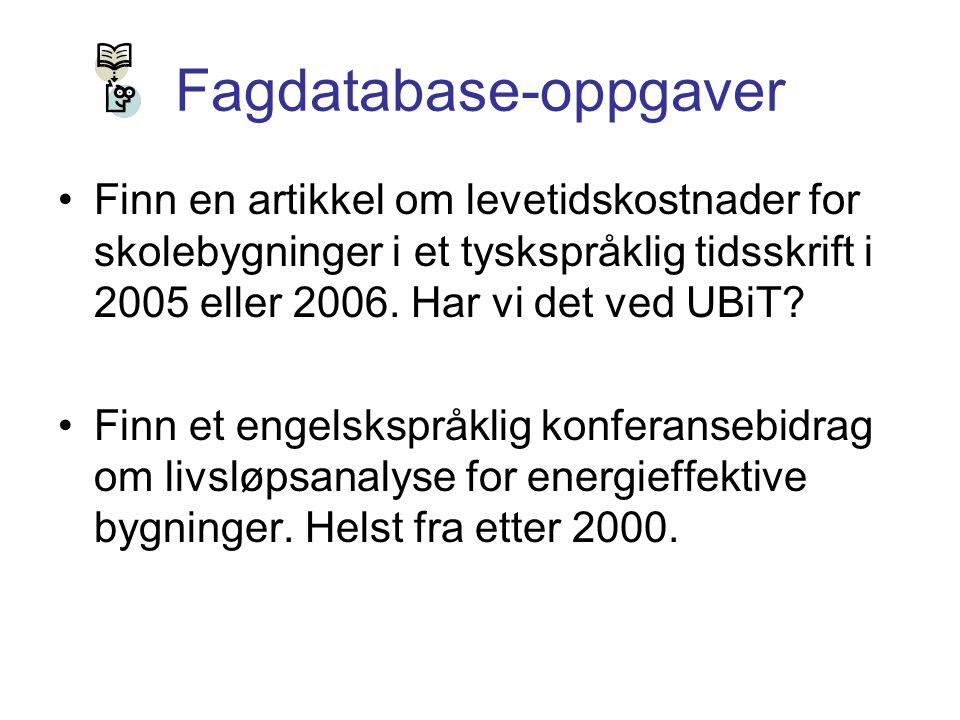 Fagdatabase-oppgaver Finn en artikkel om levetidskostnader for skolebygninger i et tyskspråklig tidsskrift i 2005 eller 2006. Har vi det ved UBiT? Fin