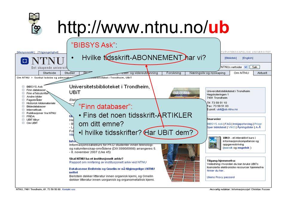 """http://www.ntnu.no/ub """"BIBSYS Ask"""": Hvilke tidsskrift-ABONNEMENT har vi? """"Finn databaser"""": Fins det noen tidsskrift-ARTIKLER om ditt emne? I hvilke ti"""