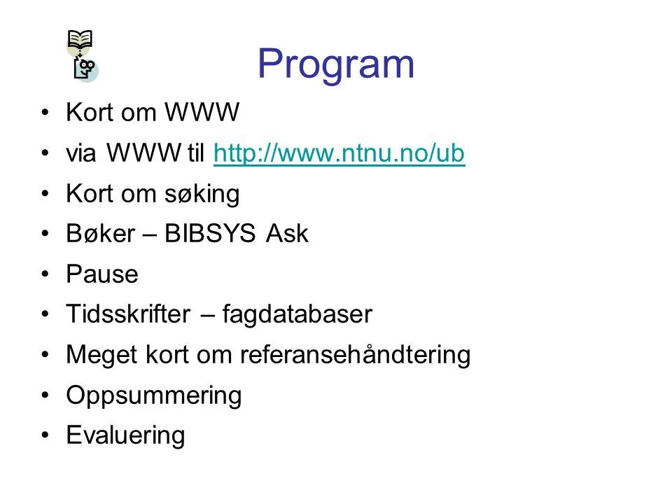 Program Kort om WWW via WWW til http://www.ntnu.no/ubhttp://www.ntnu.no/ub Kort om søking Bøker – BIBSYS Ask Pause Tidsskrifter – fagdatabaser Meget k
