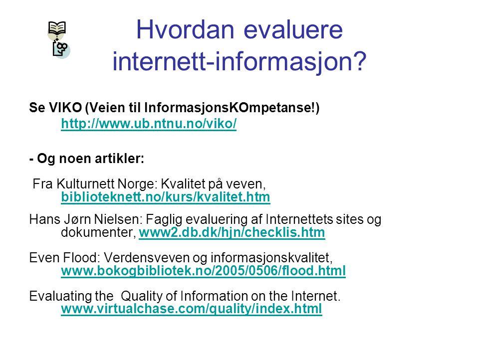 Hvordan evaluere internett-informasjon? Se VIKO (Veien til InformasjonsKOmpetanse!) http://www.ub.ntnu.no/viko/ - Og noen artikler: Fra Kulturnett Nor