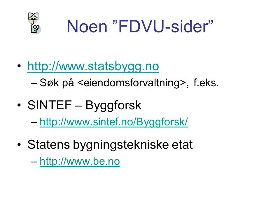 """Noen """"FDVU-sider"""" http://www.statsbygg.no –Søk på, f.eks. SINTEF – Byggforsk –http://www.sintef.no/Byggforsk/http://www.sintef.no/Byggforsk/ Statens b"""