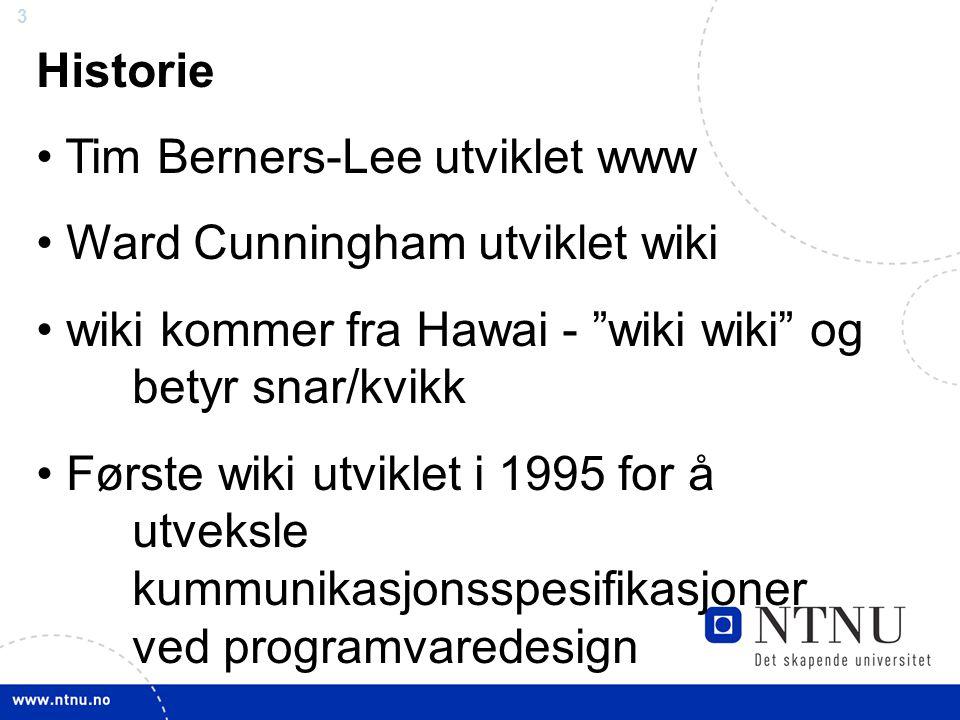 3 Historie Tim Berners-Lee utviklet www Ward Cunningham utviklet wiki wiki kommer fra Hawai - wiki wiki og betyr snar/kvikk Første wiki utviklet i 1995 for å utveksle kummunikasjonsspesifikasjoner ved programvaredesign