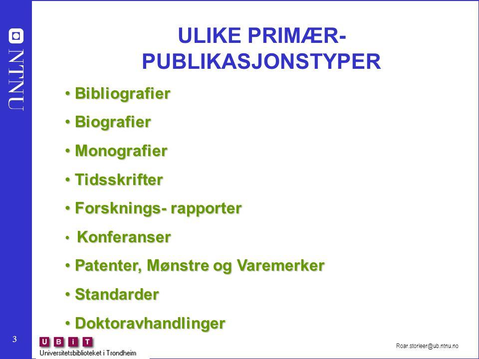 3 Roar.storleer@ub.ntnu.no ULIKE PRIMÆR- PUBLIKASJONSTYPER Bibliografier Bibliografier Biografier Biografier Monografier Monografier Tidsskrifter Tids