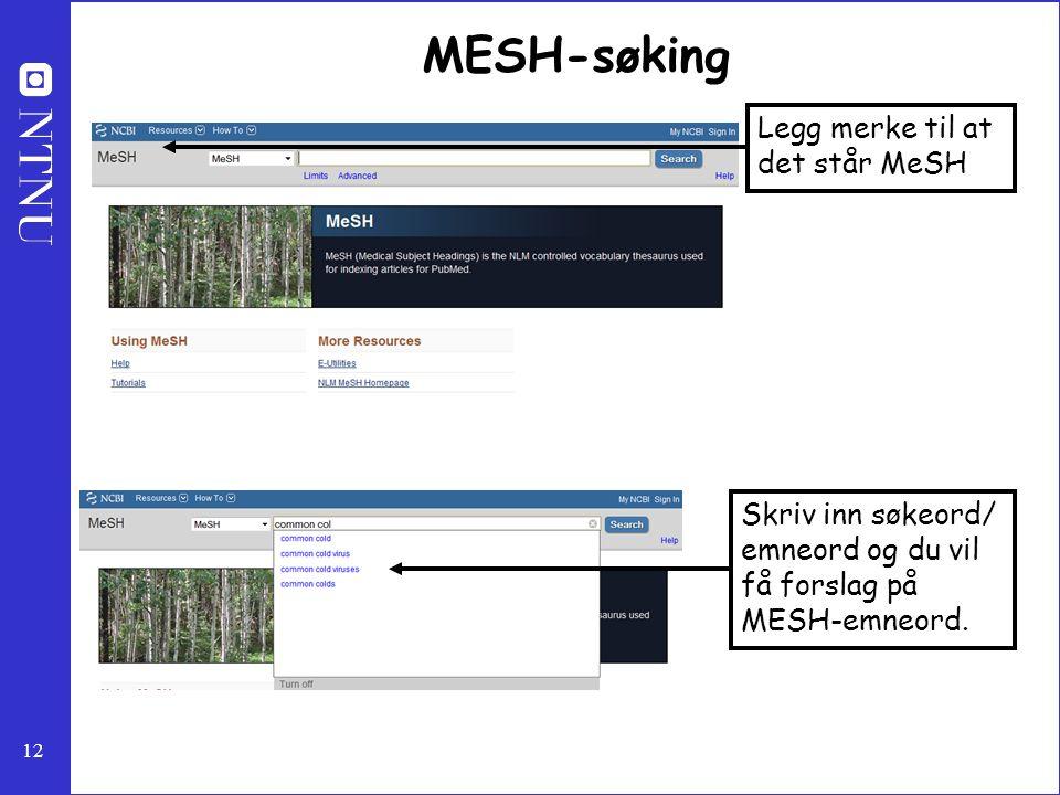 12 MESH-søking Legg merke til at det står MeSH Skriv inn søkeord/ emneord og du vil få forslag på MESH-emneord.
