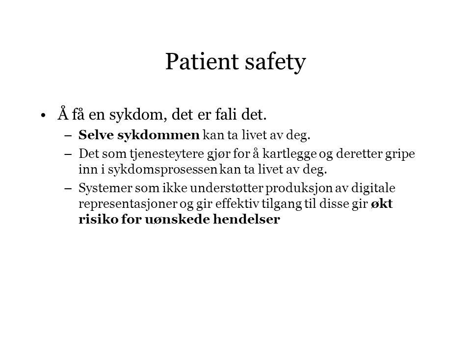 Patient safety Å få en sykdom, det er fali det. –Selve sykdommen kan ta livet av deg.
