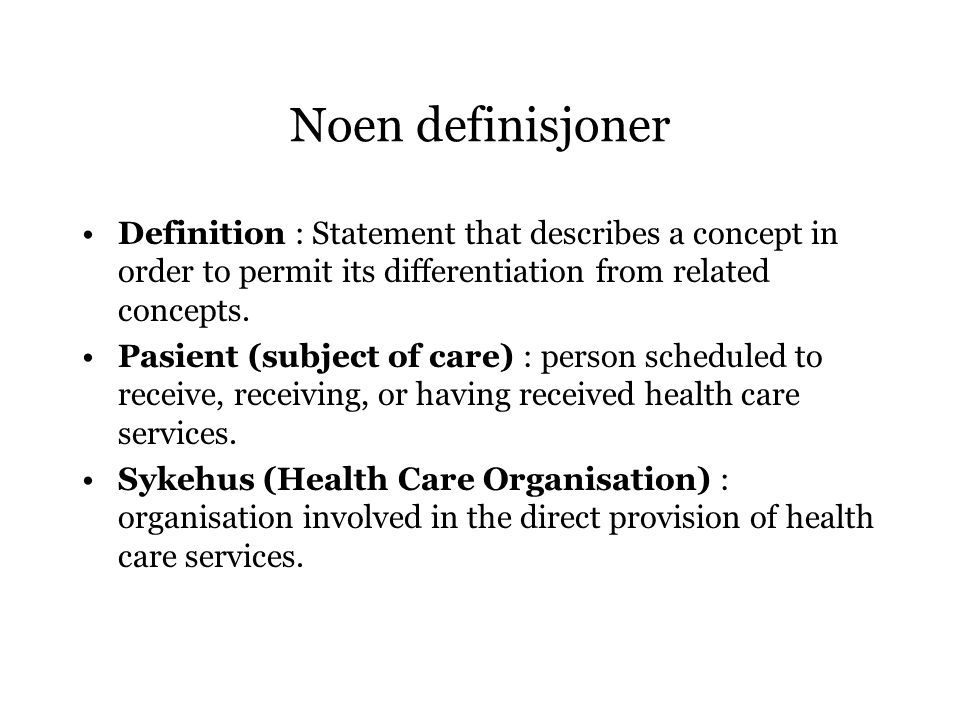 Noen definisjoner Definition : Statement that describes a concept in order to permit its differentiation from related concepts.