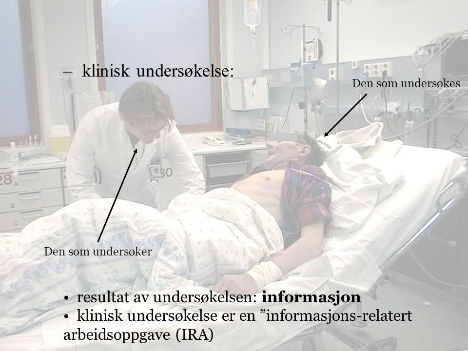 Den som undersøkes – klinisk undersøkelse: Den som undersøker resultat av undersøkelsen: informasjon klinisk undersøkelse er en informasjons-relatert arbeidsoppgave (IRA)