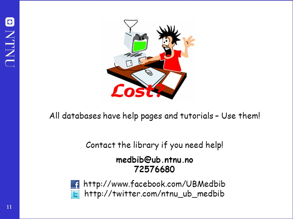 11 All databases have help pages and tutorials – Use them! Contact the library if you need help! medbib@ub.ntnu.no 72576680 http://www.facebook.com/UB
