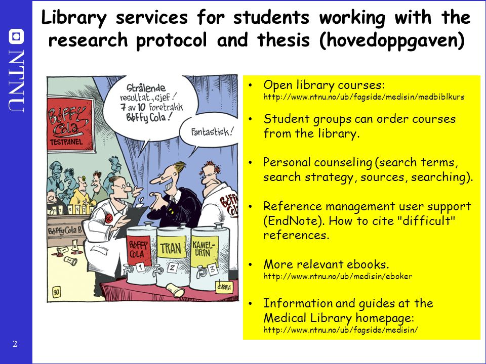 2 Library services for students working with the research protocol and thesis (hovedoppgaven) Open library courses:   Student groups can order courses from the library.