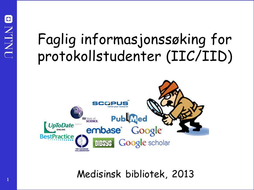 1 Faglig informasjonssøking for protokollstudenter (IIC/IID) Medisinsk bibliotek, 2013