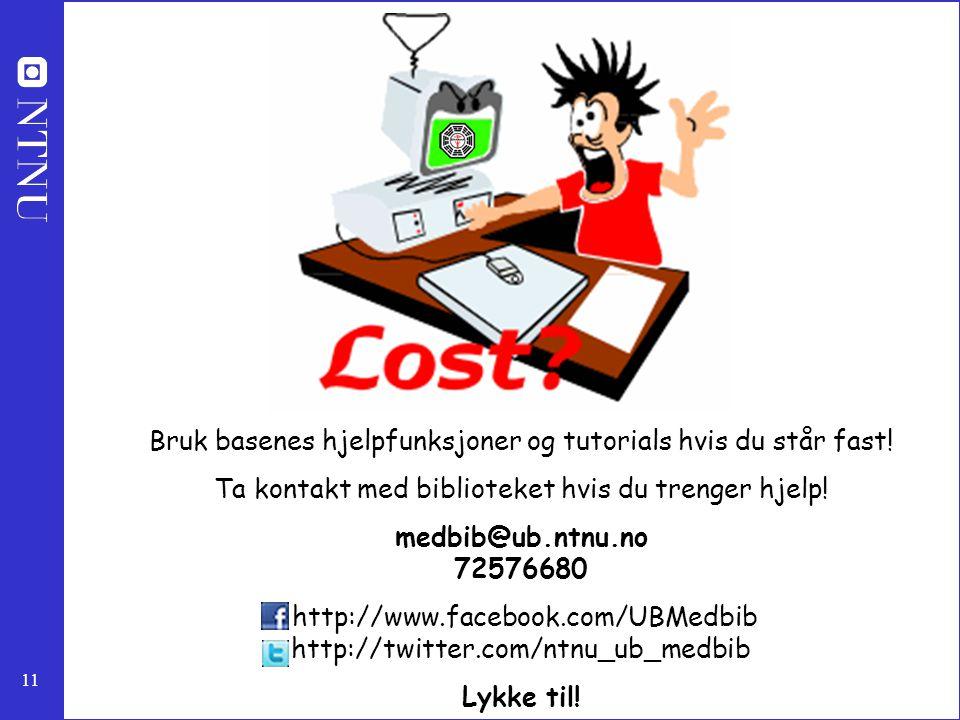 11 Bruk basenes hjelpfunksjoner og tutorials hvis du står fast! Ta kontakt med biblioteket hvis du trenger hjelp! medbib@ub.ntnu.no 72576680 http://ww